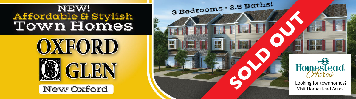 The townhomes at Oxford Glen are now sold out, but we have more at our sister community at Homestead Acres!